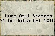 <b>Luna Azul</b> Viernes 31 De Julio Del 2015