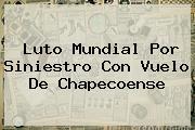 <b>Luto</b> Mundial Por Siniestro Con Vuelo De <b>Chapecoense</b>