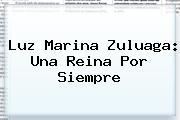 <b>Luz Marina Zuluaga</b>: Una Reina Por Siempre