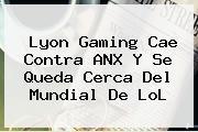 <b>Lyon Gaming</b> Cae Contra ANX Y Se Queda Cerca Del Mundial De LoL