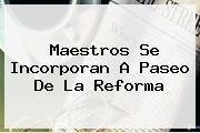<b>Maestros</b> Se Incorporan A Paseo De La Reforma