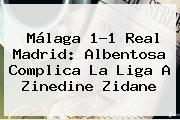 <b>Málaga</b> 1-1 <b>Real Madrid</b>: Albentosa Complica La Liga A Zinedine Zidane