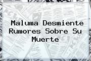 <b>Maluma</b> Desmiente Rumores Sobre Su Muerte