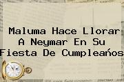 Maluma Hace Llorar A <b>Neymar</b> En Su Fiesta De Cumpleaños