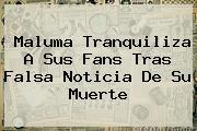 <b>Maluma</b> Tranquiliza A Sus Fans Tras Falsa Noticia De Su Muerte