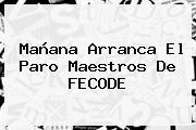 Mañana Arranca El Paro Maestros De <b>FECODE</b>