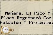 Mañana, El <b>Pico Y Placa</b> Regresará Con Rotación Y Protestas