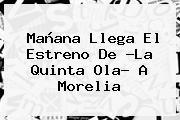Mañana Llega El Estreno De ?<b>La Quinta Ola</b>? A Morelia