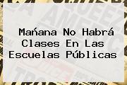 Mañana No Habrá Clases En Las Escuelas Públicas
