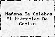 Mañana Se Celebra El <b>Miércoles De Ceniza</b>