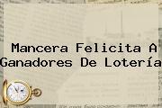 Mancera Felicita A Ganadores De <b>Lotería</b>