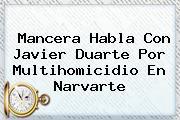 Mancera Habla Con <b>Javier Duarte</b> Por Multihomicidio En Narvarte