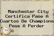 <b>Manchester City</b> Certifica Pase A Cuartos De Champions Pese A Perder