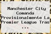 Manchester City Comanda Provisionalmente La <b>Premier League</b> Tras <b>...</b>