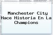 <b>Manchester City</b> Hace Historia En La Champions