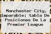 Manchester City, Imparable: Tabla De <b>posiciones</b> De La Premier <b>League</b>