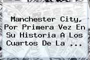 <b>Manchester City</b>, Por Primera Vez En Su Historia A Los Cuartos De La <b>...</b>