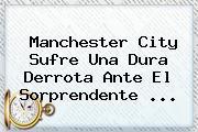 Manchester <b>City</b> Sufre Una Dura Derrota Ante El Sorprendente <b>...</b>
