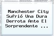 Manchester <b>City</b> Sufrió Una Dura Derrota Ante El Sorprendente <b>...</b>