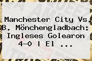 <b>Manchester City</b> Vs. B. Mönchengladbach: Ingleses Golearon 4-0   El ...