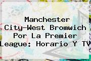 Manchester City-West Bromwich Por La <b>Premier League</b>: Horario Y TV