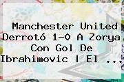 <b>Manchester United</b> Derrotó 1-0 A Zorya Con Gol De Ibrahimovic | El ...