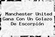 <b>Manchester United</b> Gana Con Un Golazo De Escorpión