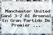 Manchester United Ganó 3-2 Al Arsenal En Gran Partido De <b>Premier</b> <b>...</b>