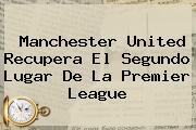 Manchester United Recupera El Segundo Lugar De La <b>Premier League</b>