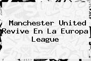 Manchester United Revive En La <b>Europa League</b>