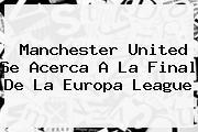 Manchester United Se Acerca A La Final De La <b>Europa League</b>