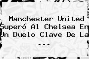 <b>Manchester United</b> Superó Al Chelsea En Un Duelo Clave De La ...
