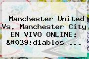 <b>Manchester United</b> Vs. Manchester City EN VIVO ONLINE: &#039;diablos ...