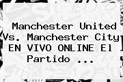 <b>Manchester United</b> Vs. Manchester City EN VIVO ONLINE El Partido ...
