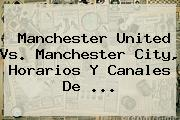 <b>Manchester United</b> Vs. Manchester City, Horarios Y Canales De ...
