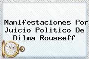 Manifestaciones Por Juicio Politico De <b>Dilma Rousseff</b>