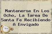 <i>Mantenerse En Los Ocho, La Tarea De Santa Fe Recibiendo A Envigado</i>