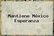 Mantiene México Esperanza