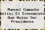 <b>Manuel Camacho Solís</b>: El Economista Que Quiso Ser Presidente