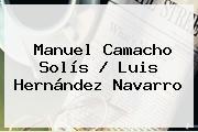 <b>Manuel Camacho Solís</b> / Luis Hernández Navarro