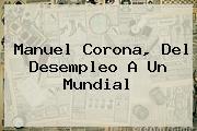 <i>Manuel Corona, Del Desempleo A Un Mundial</i>