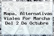 Mapa. Alternativas Viales Por Marcha Del <b>2 De Octubre</b>