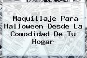<b>Maquillaje</b> Para Halloween Desde La Comodidad De Tu Hogar