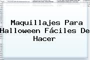 <b>Maquillajes Para Halloween</b> Fáciles De Hacer