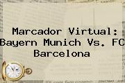 Marcador Virtual: Bayern Munich Vs. <b>FC Barcelona</b>