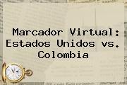 Marcador Virtual: Estados Unidos <b>vs</b>. <b>Colombia</b>
