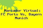 Marcador Virtual: FC <b>Porto Vs</b>. <b>Bayern Munich</b>