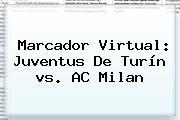 Marcador Virtual: <b>Juventus</b> De Turín <b>vs</b>. AC <b>Milan</b>