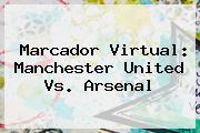 Marcador Virtual: <b>Manchester United</b> Vs. Arsenal