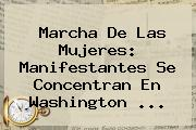 Marcha De Las Mujeres: Manifestantes Se Concentran En Washington ...